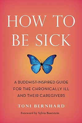 Image for How to be Sick: A Buddhist-Inspired Guide for the Chronically Ill and their Care