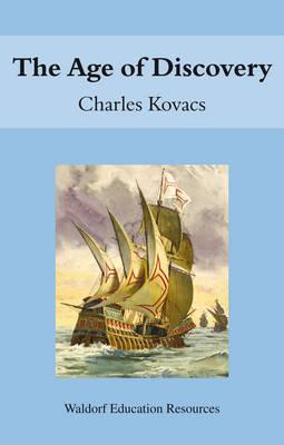 The Age of Discovery: Waldorf Education Resources, Kovacs, Charles