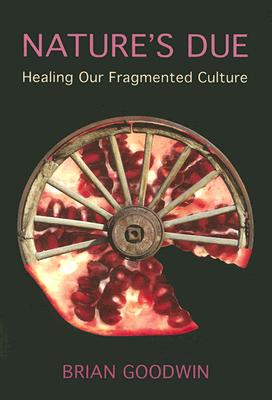 <B>Nature's Due </B><I> Healing Our Fragmented Culture</I>, GOODWIN, BRIAN