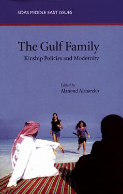 Image for The Gulf Family: Kinship Policies and Modernity (SOAS Middle East Issues)