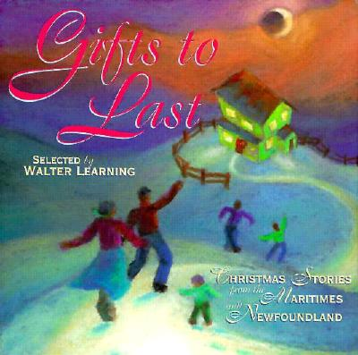 Image for Gifts to last: Christmas stories from the Maritimes and Newfoundland