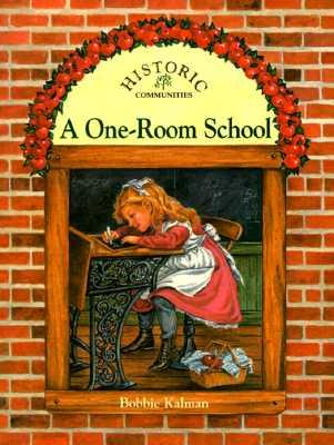 A One-Room School (Historic Communities), Bobbie Kalman