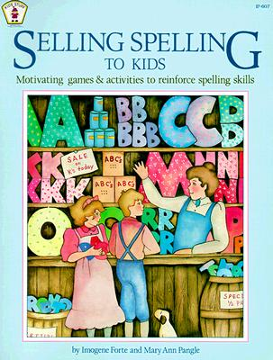 Image for Selling Spelling to Kids: Motivating Games and Activities to Reinforce Spelling Skills (Kids' Stuff)