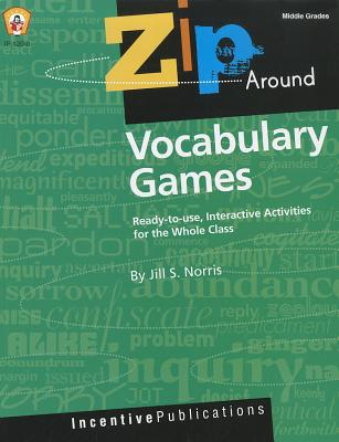 Zip Around Vocabulary Games Ready-To-Use, Interactive Activities For the Whole Class Middle Grades, Jill S. Norris