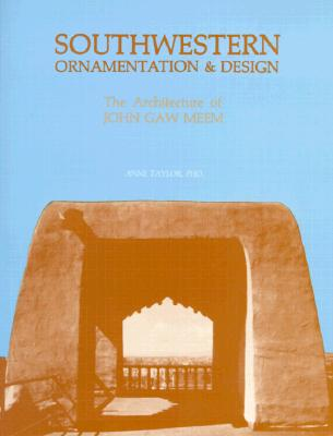 Southwestern Ornamentation and Design: The Architecture of John Gaw Meem, Anne Taylor