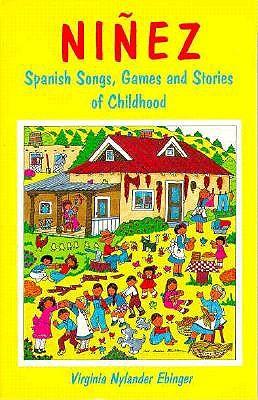Ninez: Spanish Songs, Games, and Stories of Childhood (English, Spanish and Spanish Edition), Virginia Nylander Ebinger