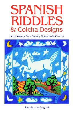 Spanish Riddles & Colcha Designs / Adivinanzas espa�olas y dise�os de colcha, Reynalda Ortiz y Pino Dinkel