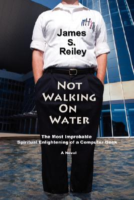 Image for Not Walking on Water: The Most Improbable Spiritual enlightening of a computer Geek