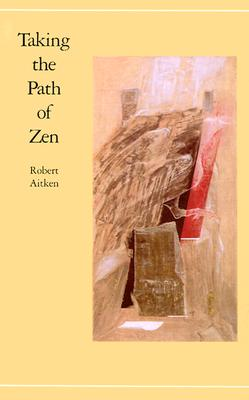Taking the Path of Zen (Taking the Path of Zen Ppr), ROBERT AITKEN