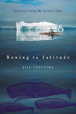 Image for Rowing to Latitude: Journeys Along the Arctic's Edge