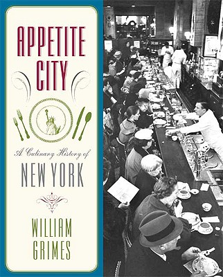 Appetite City: A Culinary History of New York, Grimes, William