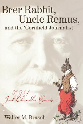 Image for BRER RABBIT, UNCLE REMUS, AND THE 'CORNFIELD JOURNALIST': THE TALE OF JOEL