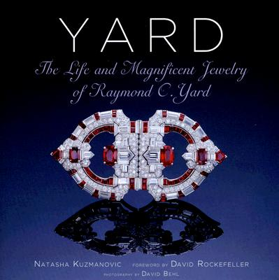 Yard: The Life and Magnificent Jewelry of Raymond C. Yard, KUZMANOVIC, Natasha