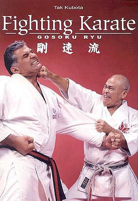 Fighting Karate: Gosoku Ryu, Kubota, Tak; Kubota, Takayuki