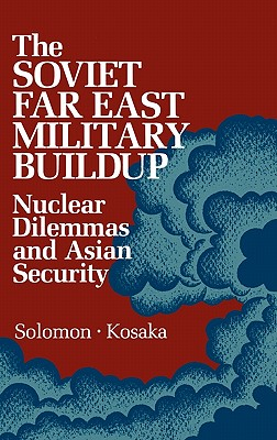 Image for The Soviet Far East Military Buildup: Nuclear Dilemmas and Asian Security