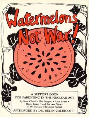 Image for Watermelons Not War!  A Support Book for Parenting in the Nuclear Age