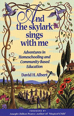 And the Skylark Sings With Me: Adventures in Homeschooling and Community-Based Education, Albert, David H.