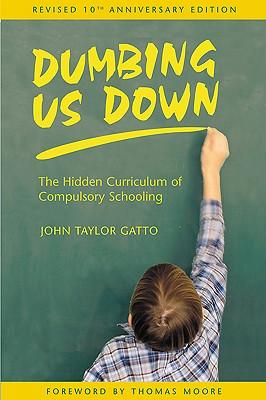 Image for DUMBING US DOWN HIDDEN CURRICULUM OF COMPULSORY SCHOOLING