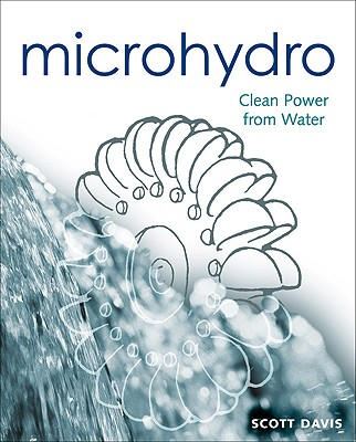 Microhydro: Clean Power from Water (Wise Living), Davis, Scott