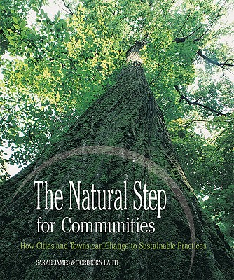 The Natural Step for Communities: How Cities and Towns can Change to Sustainable Practices, James, Sarah; Lahti, Torbjorn