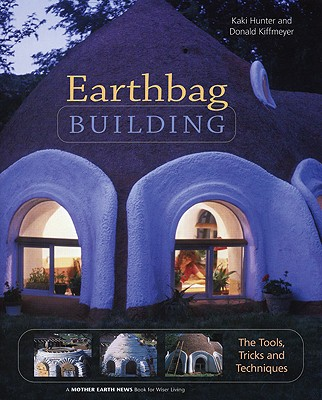 Image for Earthbag Building: The Tools, Tricks and Techniques (Natural Building Series)