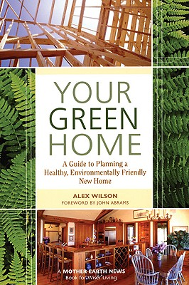 Image for Your Green Home: A Guide to Planning a Healthy, Environmentally Friendly, New Home (Mother Earth News Wiser Living Series)