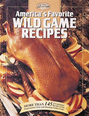 Image for America'S Favorite Wild Game Recipes: More Than 145 Exceptional Recipes from Professional Chefs and Hunting-Camp Cooks (Hunting & Fishing Library)