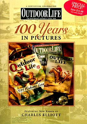 Outdoor Life: 100 Years in Pictures: Featuring New essays by Charles Elliott, Elliott, Charles -etal.
