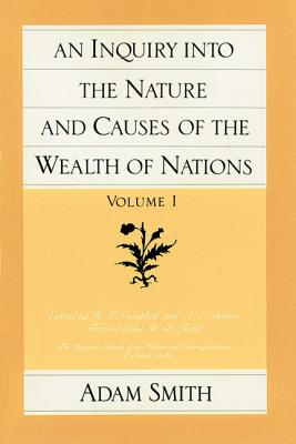 An Inquiry into the Nature and Causes of the Wealth of Nations (The Glasgow Edition of the Works & Correspondence of Adam Smith) Vol. 1 & 2, ADAM SMITH