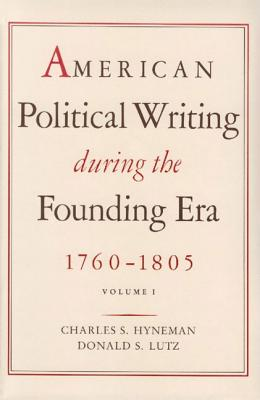 Image for American Political Writing During the Founding Era, 1760-1805, 2-Vol. Set