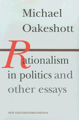 Rationalism in Politics and other Essays, Oakeshott, Michael