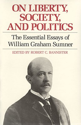 Image for On Liberty, Society, and Politics: The Essential Essays of William Graham Sumner