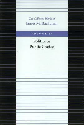 Politics as Public Choice (Collected Works of James M. Buchanan, The), James M. Buchanan  (Author)
