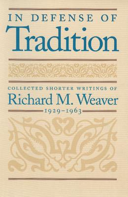 Image for In Defense of Tradition: Collected Shorter Writings of Richard M. Weaver 1929-1963