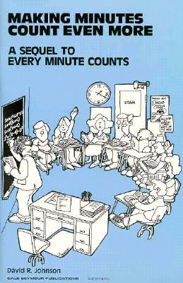 Making Minutes Count Even More: A Sequel to 'Every Minute Counts', David R. Johnson