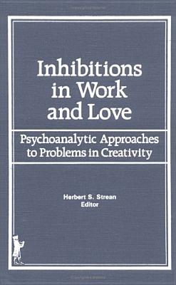 Image for Inhibitions in Work and Love: Psychoanalytic Approaches to Problems in Creativity