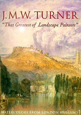 Image for J.M.W. Turner, That Greatest of Landscape Painters: Watercolors from London Museums