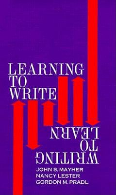 Learning to Write/Writing to Learn, Mayher, John S; Lester, Nancy; Pradl, Gordon
