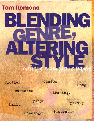 Image for Blending Genre, Altering Style : Writing Multigenre Papers