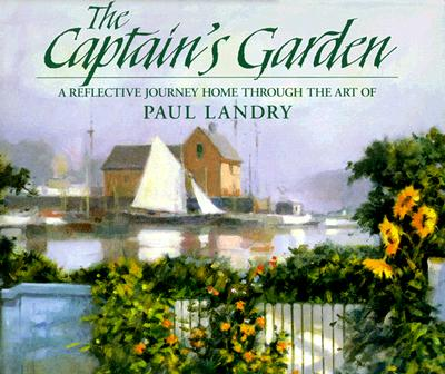 Image for The Captain's Garden: A Reflective Journey Home Through the Art of Paul Landry