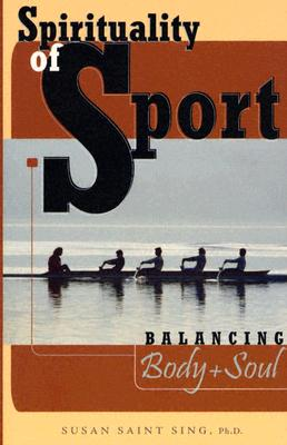 Spirituality of Sport: Balancing Body and Soul, Susan Saint Sing