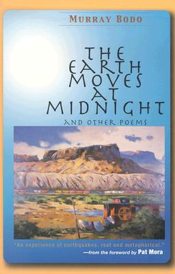 Earth Moves at Midnight and Other Poems, MURRAY BODO