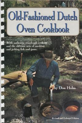 The Old-Fashioned Dutch Oven Cookbook, Holm, Don