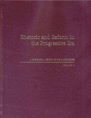 Image for Rhetoric and Reform in the Progressive Era: A Rhetorical History of the United States, Volume VI (v. 6)