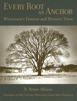 Image for Every Root an Anchor: Wisconsin's Famous and Historic Trees