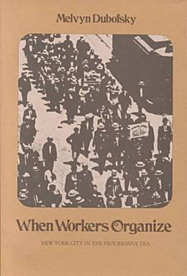 Image for When Workers Organize: New York City in the Progressive Era