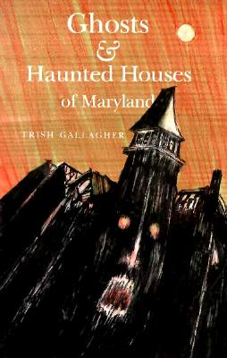 Ghosts and Haunted Houses of Maryland, Gallagher, Trish