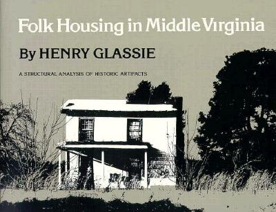 Image for Folk Housing Middle Virginia: Structural Analysis Historic Artifacts