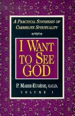 I Am a Daughter of the Church and I Want to See God: A Practical Synthesis of Carmelite Spirituality Complete Set (2 Vol in 1), Marie P. Eugene