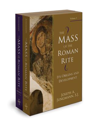 The Mass of the Roman Rite: Its Origins and Development (2-Vol Set), Joseph A. Jungmann S.J.